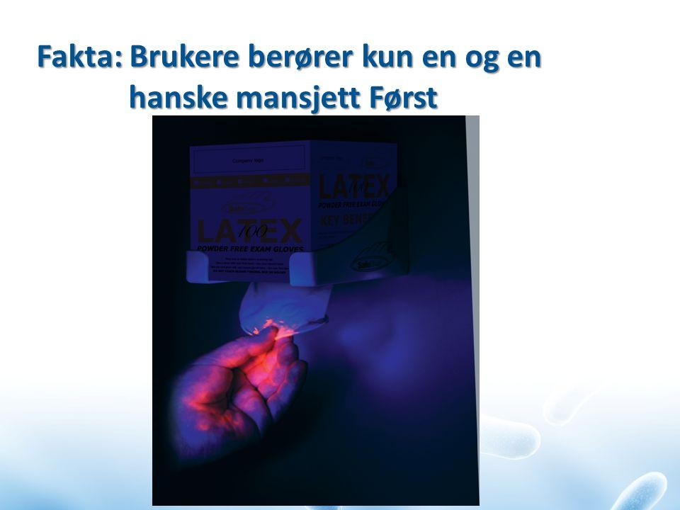 Fakta: Brukere berører kun en og en hanske mansjett Først hanske mansjett Først