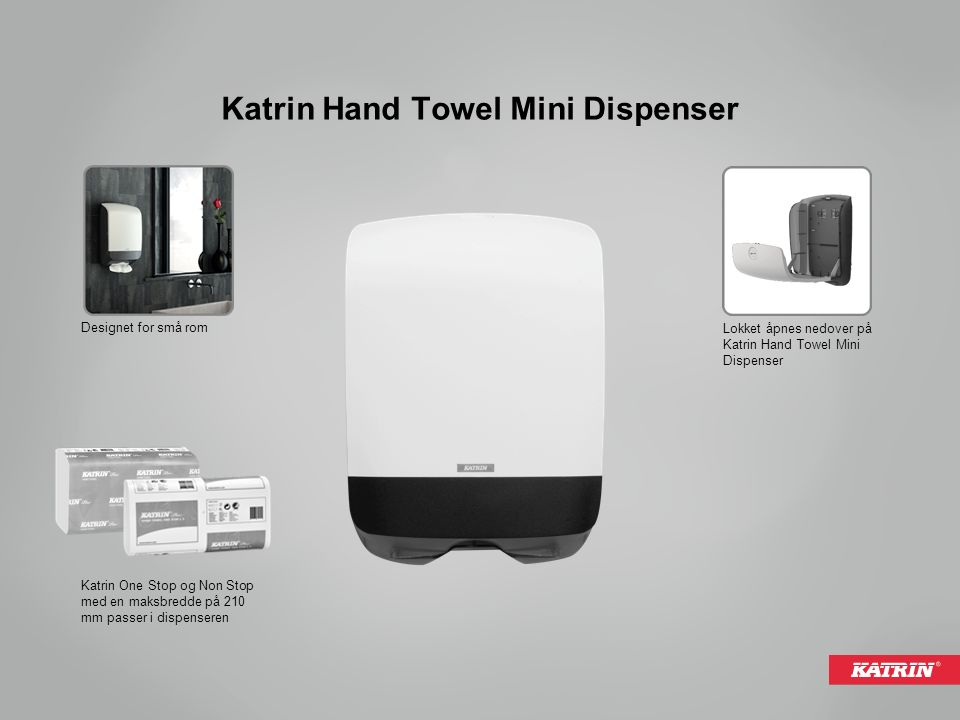 Katrin Hand Towel Mini Dispenser Designet for små rom Lokket åpnes nedover på Katrin Hand Towel Mini Dispenser Katrin One Stop og Non Stop med en maksbredde på 210 mm passer i dispenseren