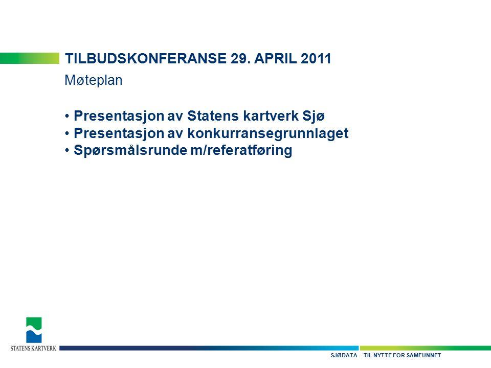 - TIL NYTTE FOR SAMFUNNETSJØDATA TILBUDSKONFERANSE 29. APRIL 2011 Møteplan Presentasjon av Statens kartverk Sjø Presentasjon av konkurransegrunnlaget