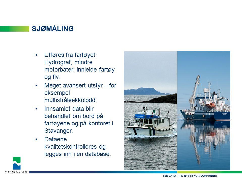 - TIL NYTTE FOR SAMFUNNETSJØDATA SJØMÅLING Utføres fra fartøyet Hydrograf, mindre motorbåter, innleide fartøy og fly. Meget avansert utstyr – for ekse
