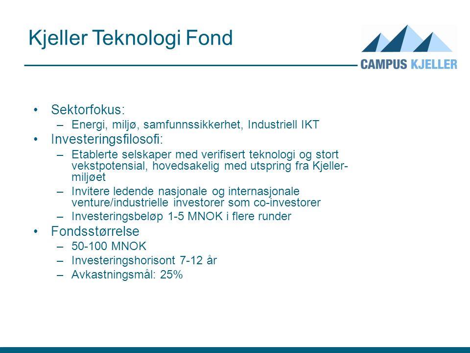 Kjeller Teknologi Fond Sektorfokus: –Energi, miljø, samfunnssikkerhet, Industriell IKT Investeringsfilosofi: –Etablerte selskaper med verifisert teknologi og stort vekstpotensial, hovedsakelig med utspring fra Kjeller- miljøet –Invitere ledende nasjonale og internasjonale venture/industrielle investorer som co-investorer –Investeringsbeløp 1-5 MNOK i flere runder Fondsstørrelse –50-100 MNOK –Investeringshorisont 7-12 år –Avkastningsmål: 25%