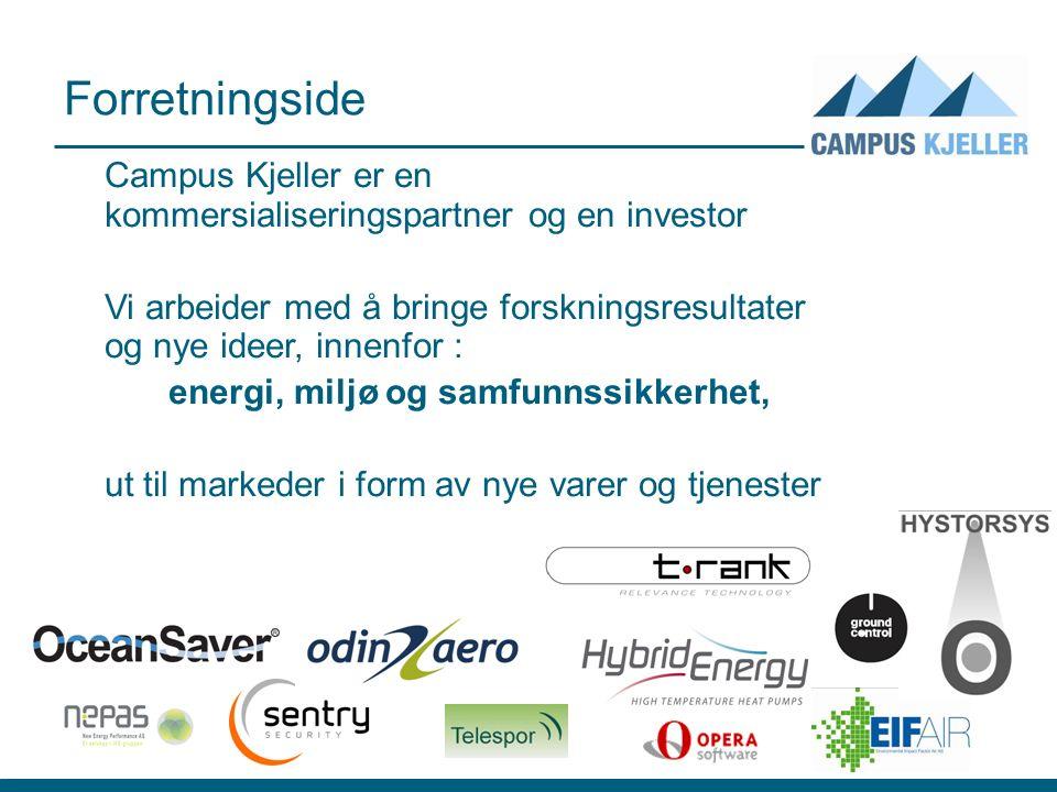 Forretningside Campus Kjeller er en kommersialiseringspartner og en investor Vi arbeider med å bringe forskningsresultater og nye ideer, innenfor : energi, miljø og samfunnssikkerhet, ut til markeder i form av nye varer og tjenester