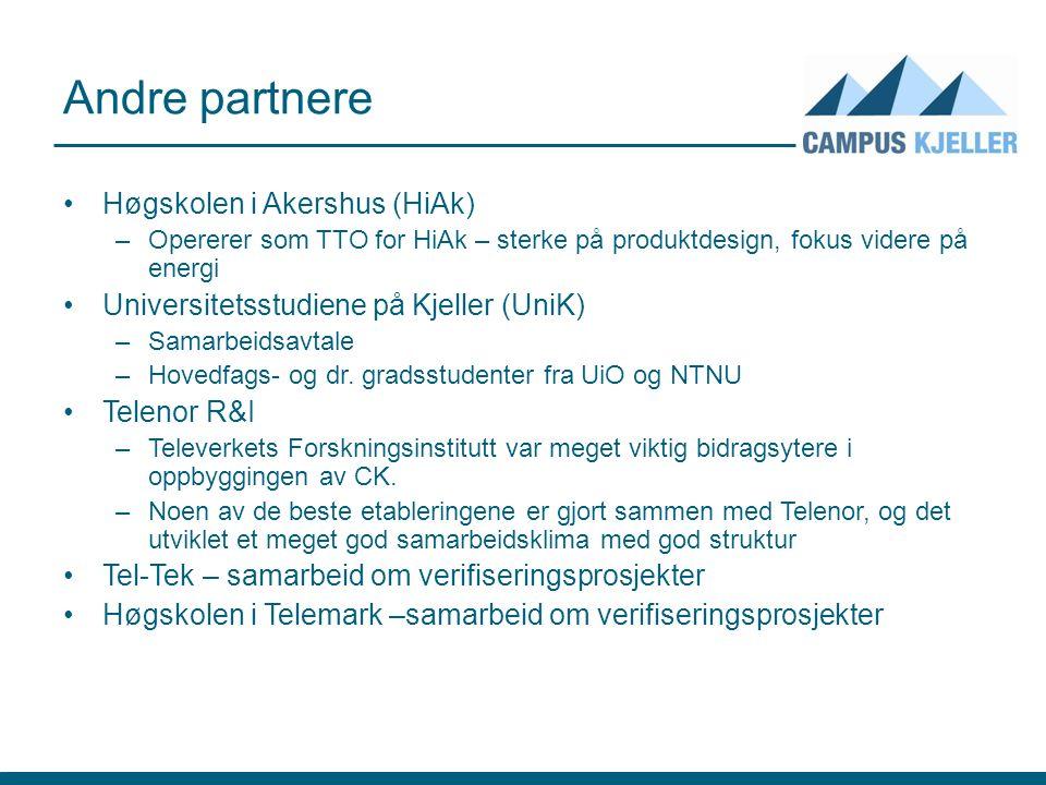 Andre partnere Høgskolen i Akershus (HiAk) –Opererer som TTO for HiAk – sterke på produktdesign, fokus videre på energi Universitetsstudiene på Kjeller (UniK) –Samarbeidsavtale –Hovedfags- og dr.