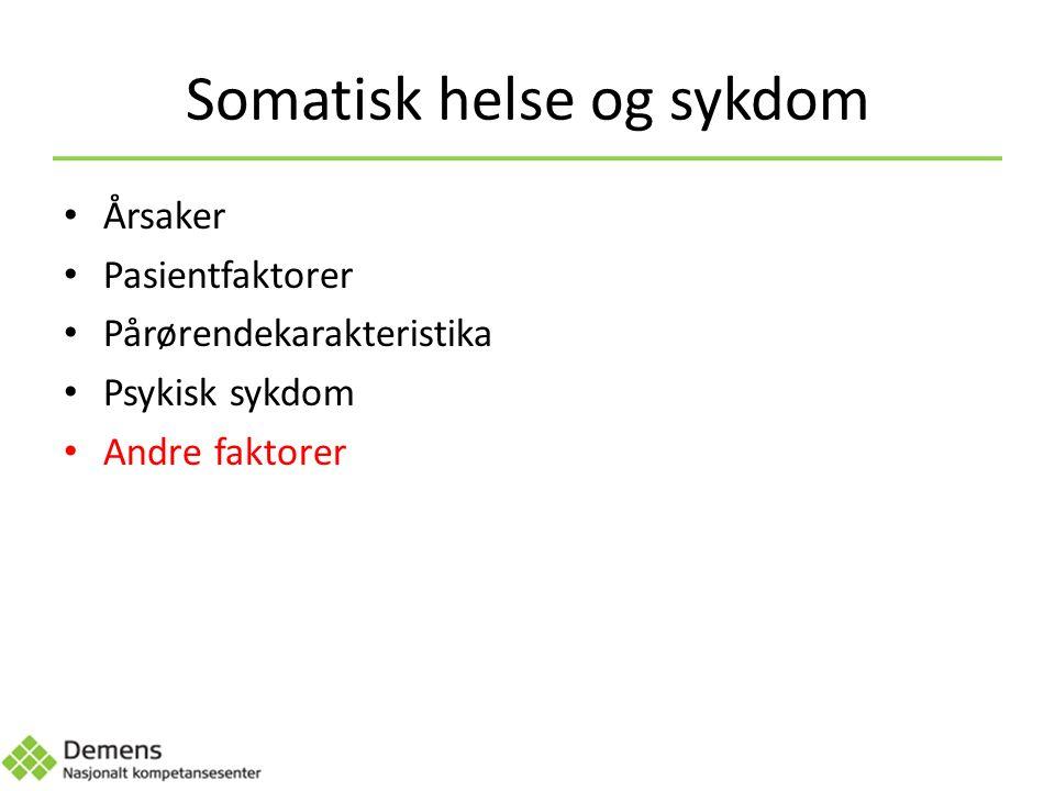 Somatisk helse og sykdom Årsaker Pasientfaktorer Pårørendekarakteristika Psykisk sykdom Andre faktorer