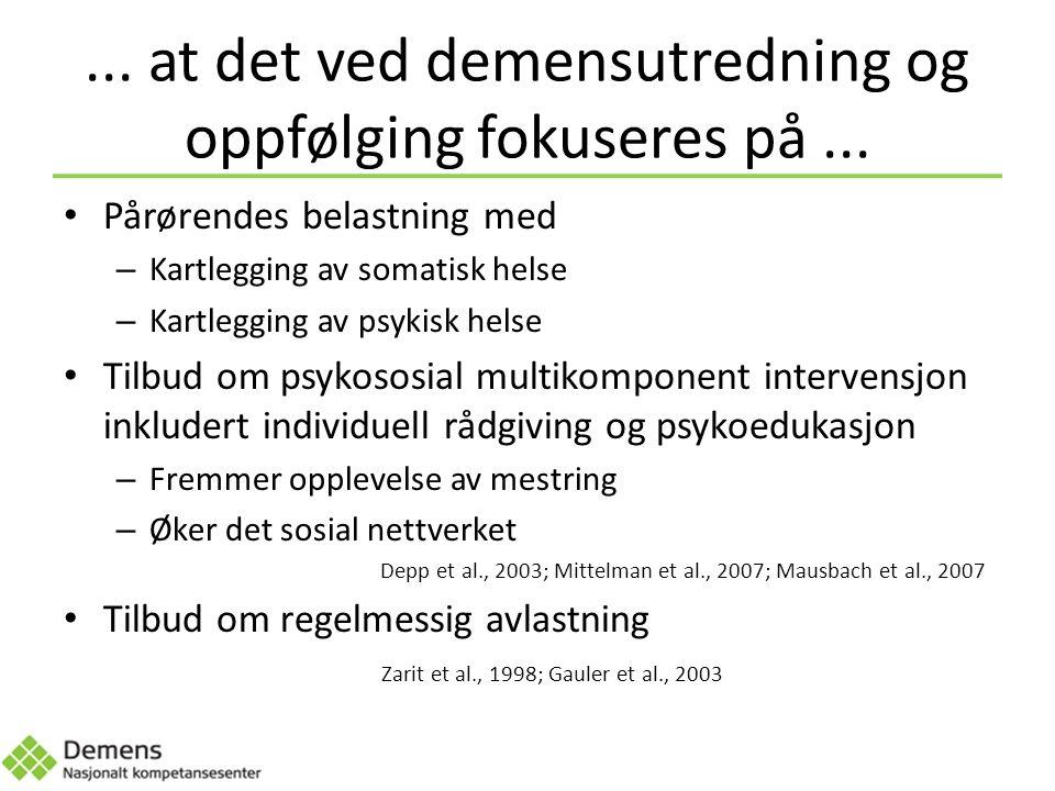 ... at det ved demensutredning og oppfølging fokuseres på...