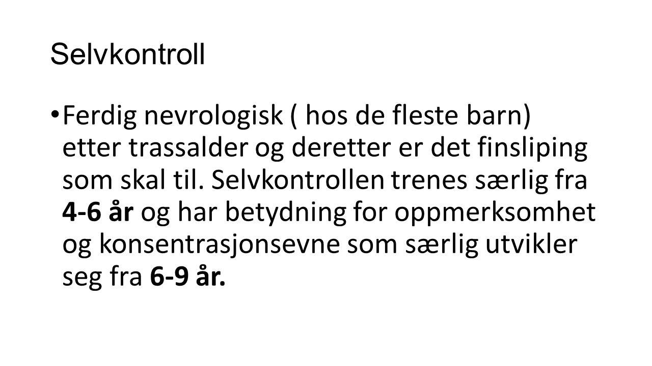 Selvkontroll Ferdig nevrologisk ( hos de fleste barn) etter trassalder og deretter er det finsliping som skal til.
