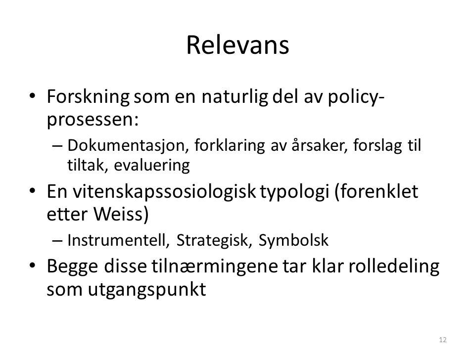 Relevans Forskning som en naturlig del av policy- prosessen: – Dokumentasjon, forklaring av årsaker, forslag til tiltak, evaluering En vitenskapssosio