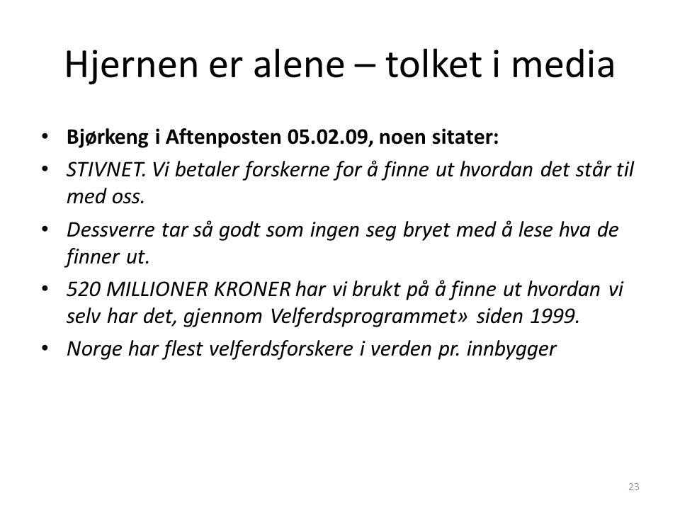 Hjernen er alene – tolket i media Bjørkeng i Aftenposten 05.02.09, noen sitater: STIVNET. Vi betaler forskerne for å finne ut hvordan det står til med
