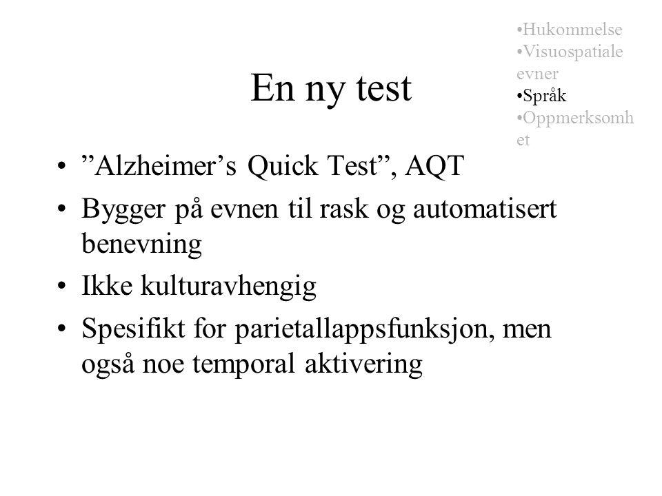 En ny test Alzheimer's Quick Test , AQT Bygger på evnen til rask og automatisert benevning Ikke kulturavhengig Spesifikt for parietallappsfunksjon, men også noe temporal aktivering Hukommelse Visuospatiale evner Språk Oppmerksomh et