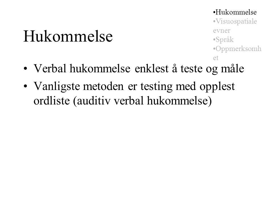 Hukommelse Verbal hukommelse enklest å teste og måle Vanligste metoden er testing med opplest ordliste (auditiv verbal hukommelse) Hukommelse Visuospatiale evner Språk Oppmerksomh et