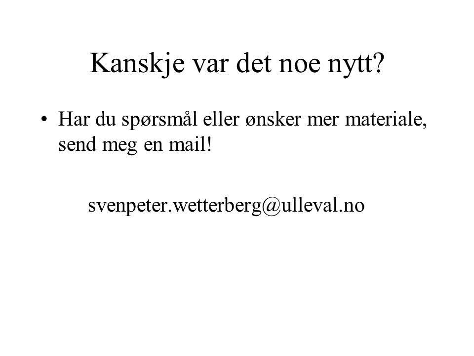Kanskje var det noe nytt? Har du spørsmål eller ønsker mer materiale, send meg en mail! svenpeter.wetterberg@ulleval.no