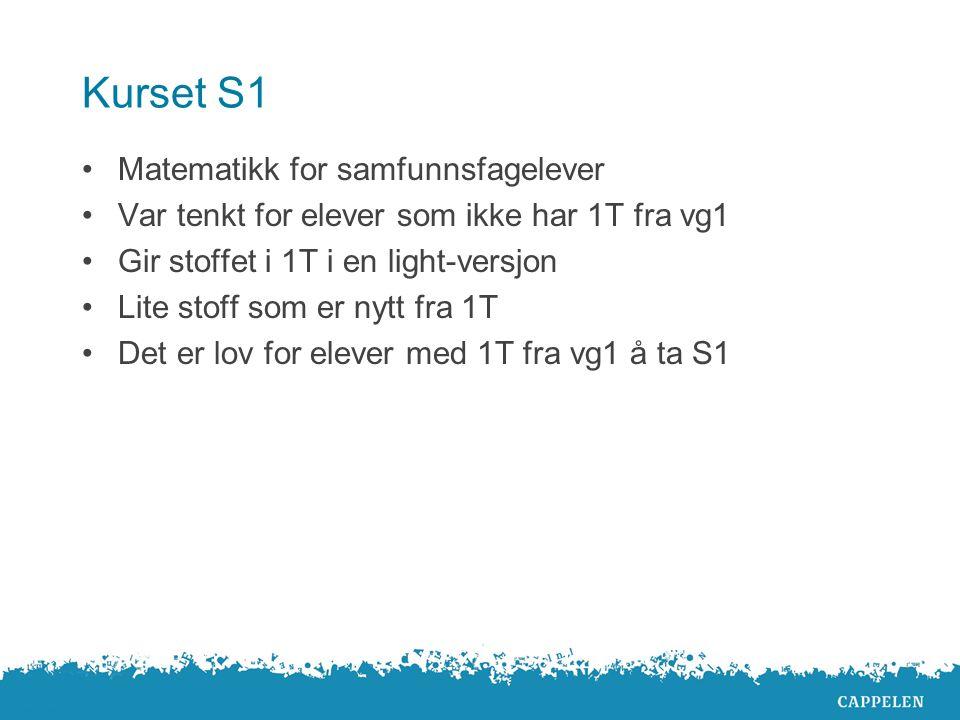 Kurset S1 Matematikk for samfunnsfagelever Var tenkt for elever som ikke har 1T fra vg1 Gir stoffet i 1T i en light-versjon Lite stoff som er nytt fra