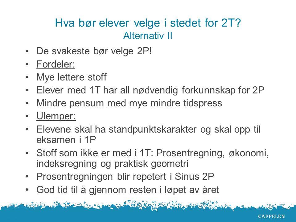 Hva bør elever velge i stedet for 2T. Alternativ II De svakeste bør velge 2P.
