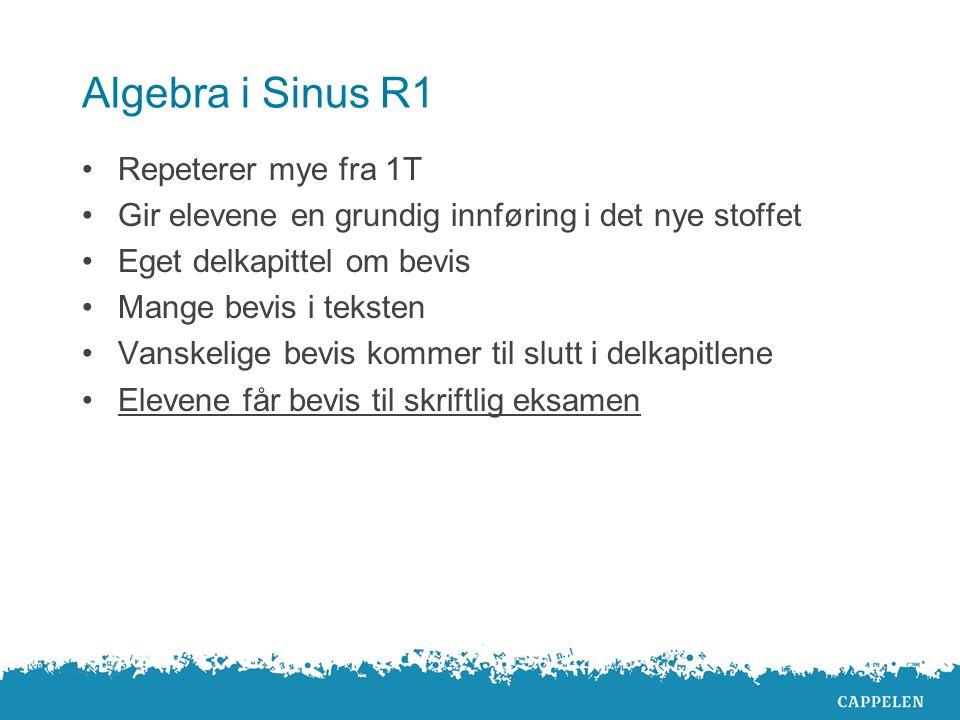 Algebra i Sinus R1 Repeterer mye fra 1T Gir elevene en grundig innføring i det nye stoffet Eget delkapittel om bevis Mange bevis i teksten Vanskelige
