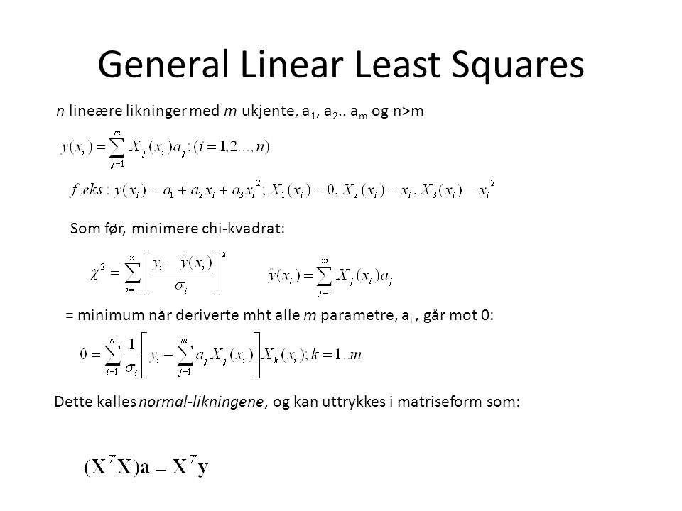 General Linear Least Squares n lineære likninger med m ukjente, a 1, a 2..