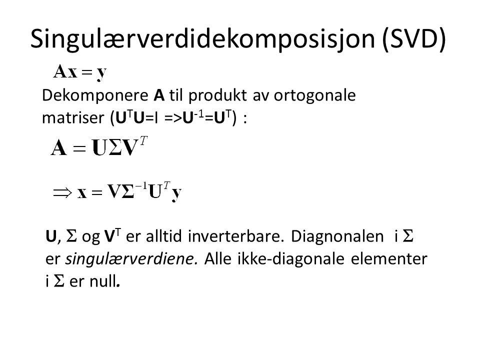 Singulærverdidekomposisjon (SVD) Dekomponere A til produkt av ortogonale matriser (U T U=I =>U -1 =U T ) : U,  og V T er alltid inverterbare.