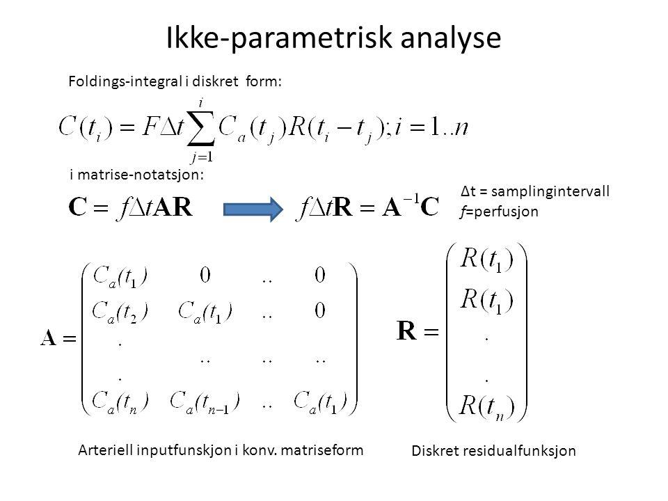 Ikke-parametrisk analyse Foldings-integral i diskret form: i matrise-notatsjon: Arteriell inputfunskjon i konv.