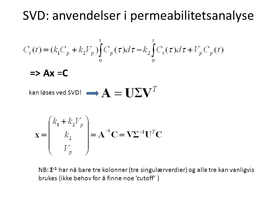 SVD: anvendelser i permeabilitetsanalyse => Ax =C kan løses ved SVD.