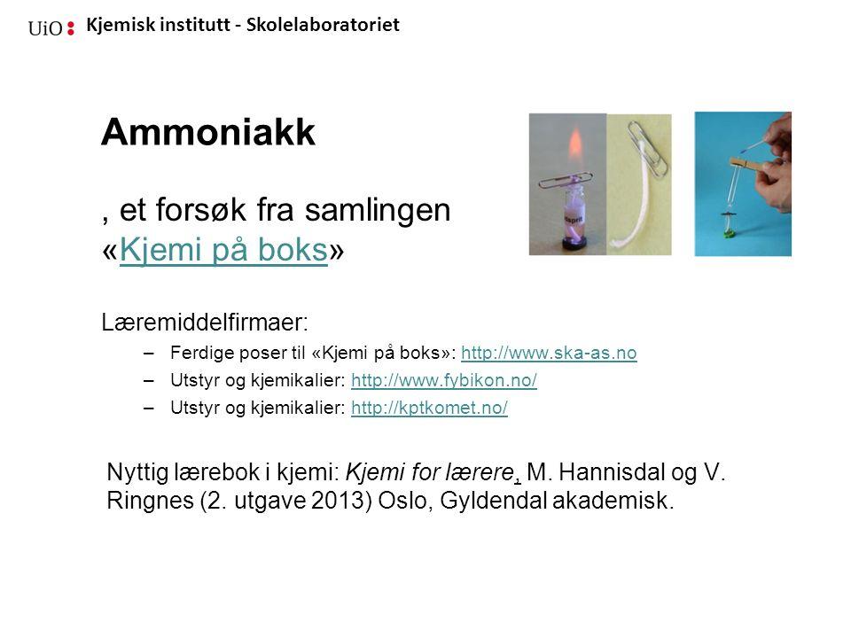 Kjemisk institutt - Skolelaboratoriet Ammoniakk, et forsøk fra samlingen «Kjemi på boks»Kjemi på boks Læremiddelfirmaer: –Ferdige poser til «Kjemi på