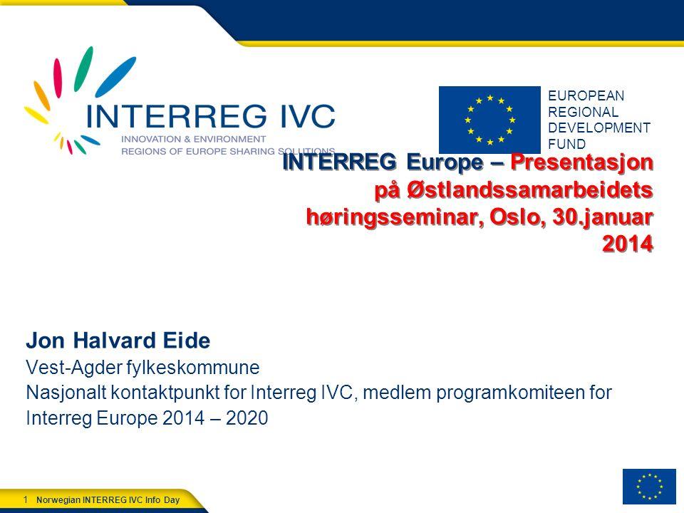 2 Norwegian INTERREG IVC Info Day Programme's main features Alle 28 medlemsland, Norge og Sveits EU-midler:  359 mill Euro Norske midler:  .