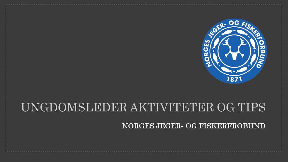 NORGES JEGER- OG FISKERFROBUND UNGDOMSLEDER AKTIVITETER OG TIPS