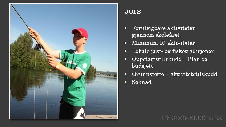 JOFS Forutsigbare aktiviteter gjennom skoleåret Minimum 10 aktiviteter Lokale jakt- og fisketradisjoner Oppstartstillskudd – Plan og budsjett Grunnstøtte + aktivitetstilskudd Søknad UNGDOMSLEDEREN