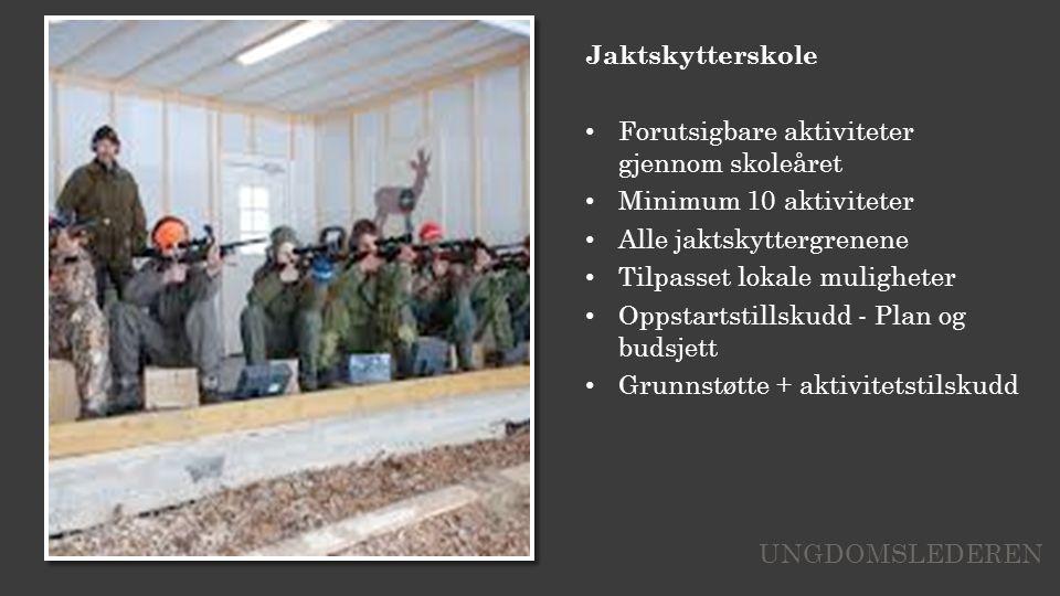Jaktskytterskole Forutsigbare aktiviteter gjennom skoleåret Minimum 10 aktiviteter Alle jaktskyttergrenene Tilpasset lokale muligheter Oppstartstillskudd - Plan og budsjett Grunnstøtte + aktivitetstilskudd UNGDOMSLEDEREN