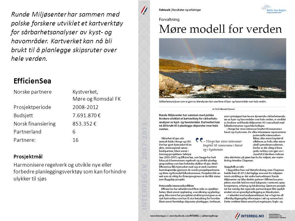 EfficienSea Norske partnereKystverket, Møre og Romsdal FK Prosjektperiode2008-2012 Budsjett7.691.870 € Norsk finansiering853.352 € Partnerland6 Partnere: 16 Prosjektmål Harmonisere regelverk og utvikle nye eller forbedre planleggingsverktøy som kan forhindre ulykker til sjøs Runde Miljøsenter har sammen med polske forskere utviklet et kartverktøy for sårbarhetsanalyser av kyst- og havområder.