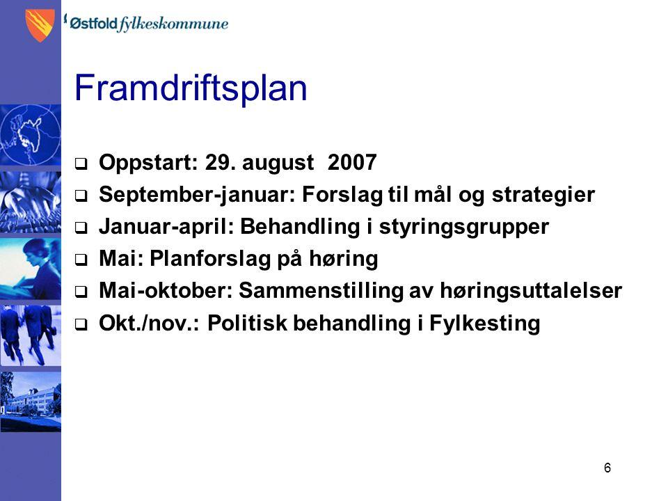 6 Framdriftsplan  Oppstart: 29. august 2007  September-januar: Forslag til mål og strategier  Januar-april: Behandling i styringsgrupper  Mai: Pla