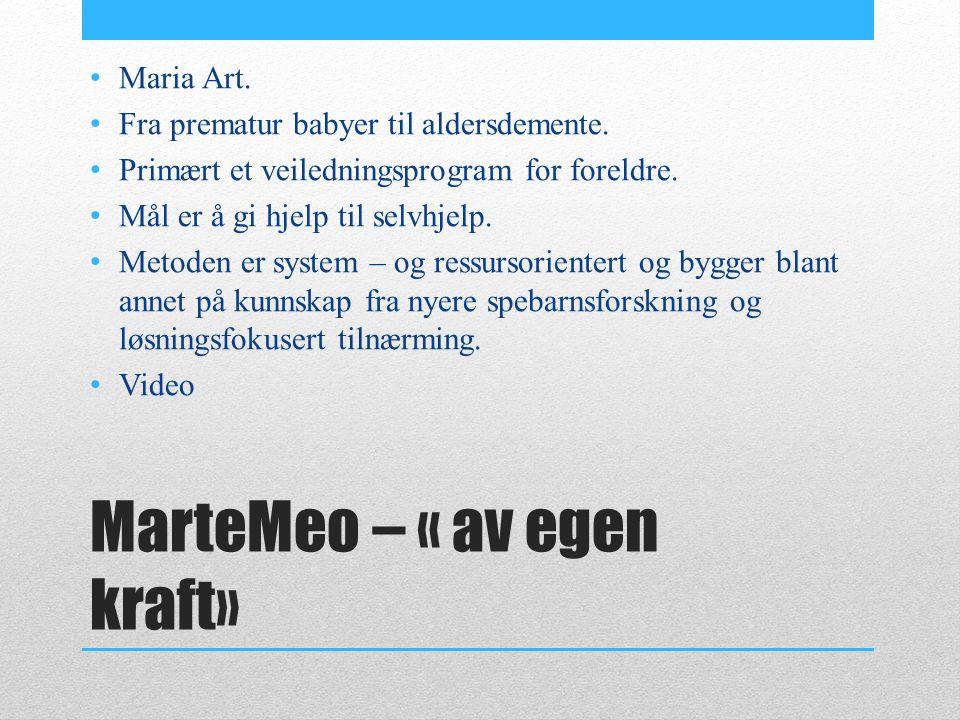 MarteMeo – « av egen kraft» Maria Art. Fra prematur babyer til aldersdemente.