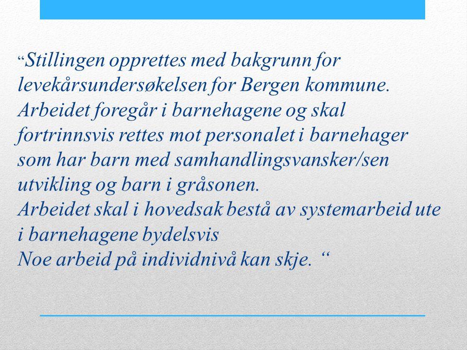 Stillingen opprettes med bakgrunn for levekårsundersøkelsen for Bergen kommune.