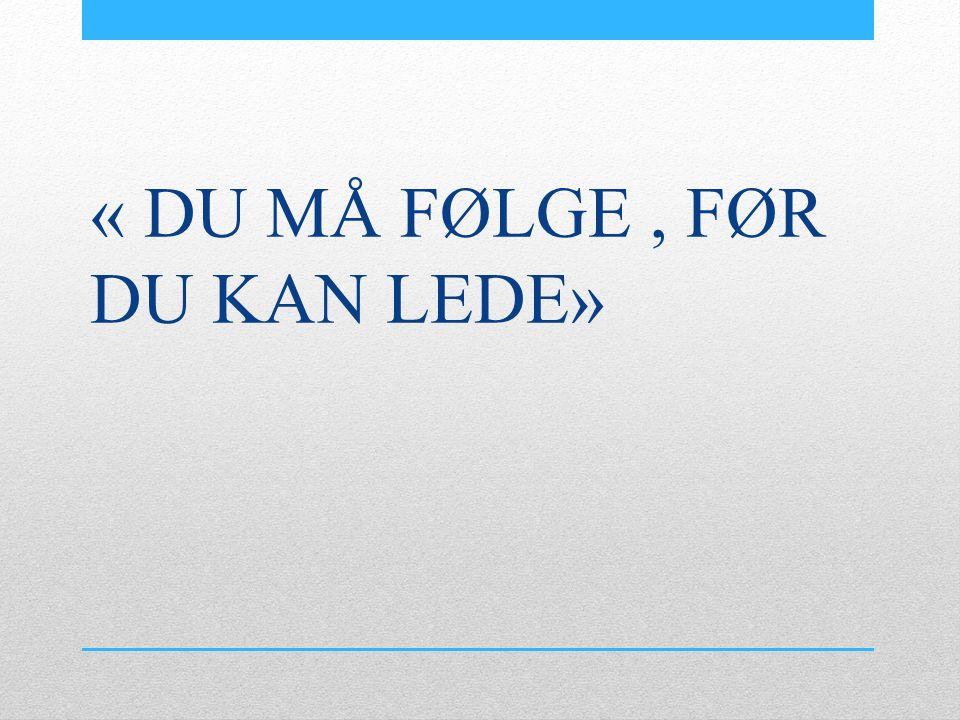 « DU MÅ FØLGE, FØR DU KAN LEDE»