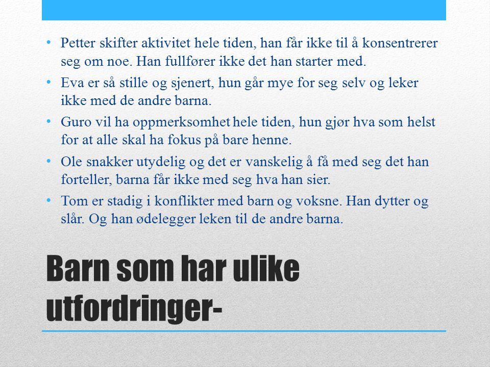 Barn som har ulike utfordringer- Petter skifter aktivitet hele tiden, han får ikke til å konsentrerer seg om noe.