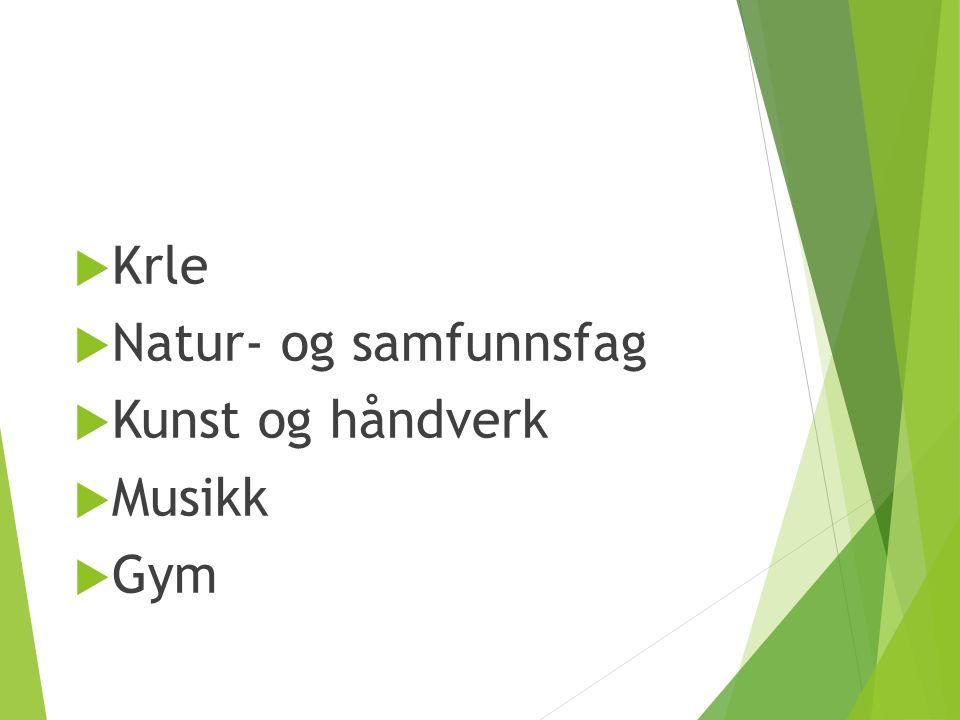  Krle  Natur- og samfunnsfag  Kunst og håndverk  Musikk  Gym