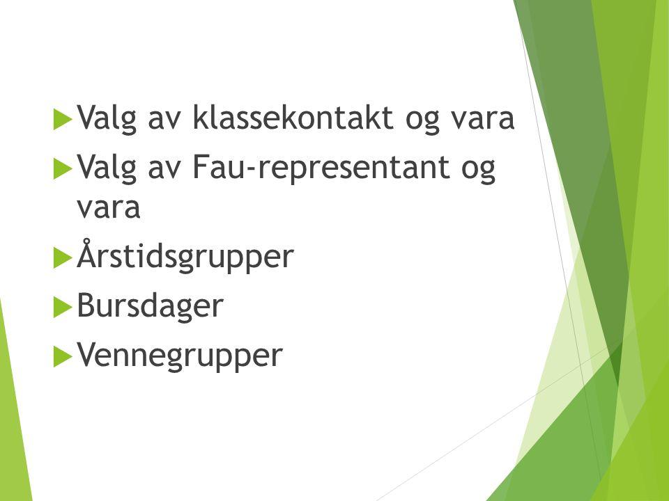  Valg av klassekontakt og vara  Valg av Fau-representant og vara  Årstidsgrupper  Bursdager  Vennegrupper
