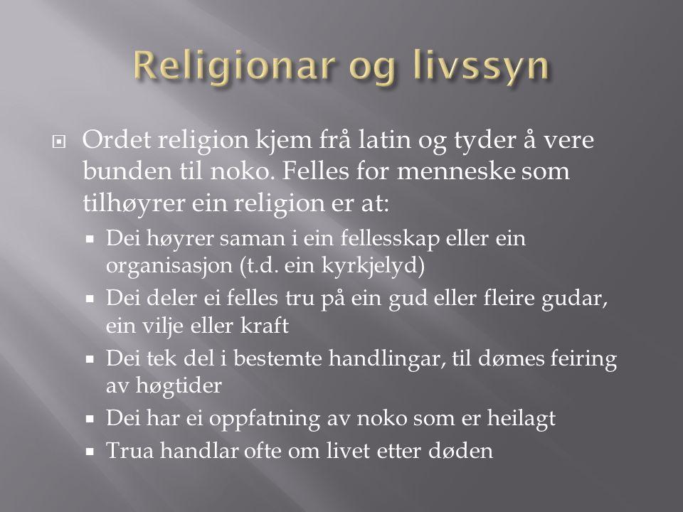  Ordet religion kjem frå latin og tyder å vere bunden til noko.