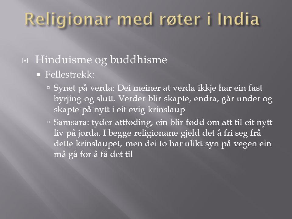  Hinduisme og buddhisme  Fellestrekk:  Synet på verda: Dei meiner at verda ikkje har ein fast byrjing og slutt.