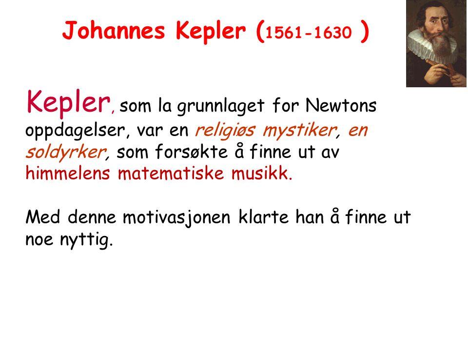 Kepler, som la grunnlaget for Newtons oppdagelser, var en religiøs mystiker, en soldyrker, som forsøkte å finne ut av himmelens matematiske musikk.