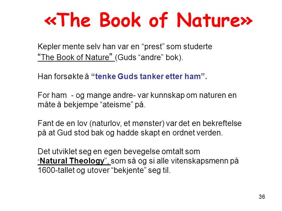 36 Kepler mente selv han var en prest som studerte The Book of Nature (Guds andre bok).