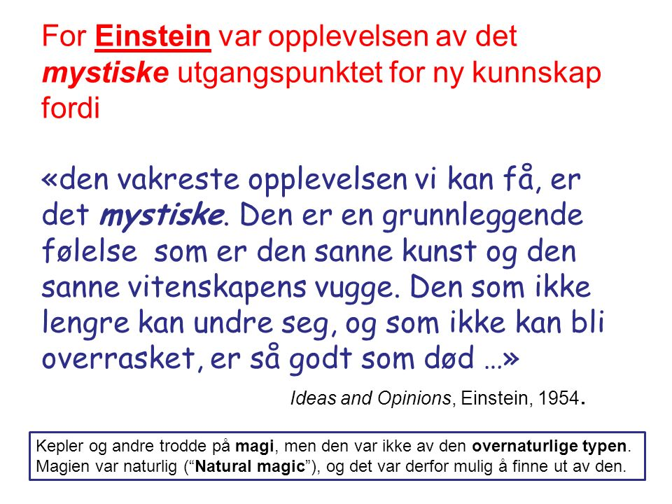 For Einstein var opplevelsen av det mystiske utgangspunktet for ny kunnskap fordi «den vakreste opplevelsen vi kan få, er det mystiske.
