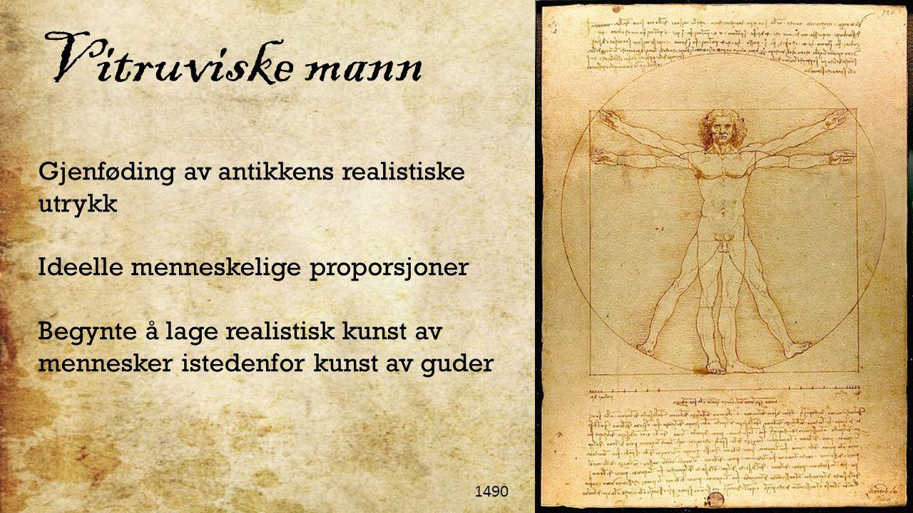 Gjenføding av antikkens realistiske utrykk Ideelle menneskelige proporsjoner Begynte å lage realistisk kunst av mennesker istedenfor kunst av guder 1490