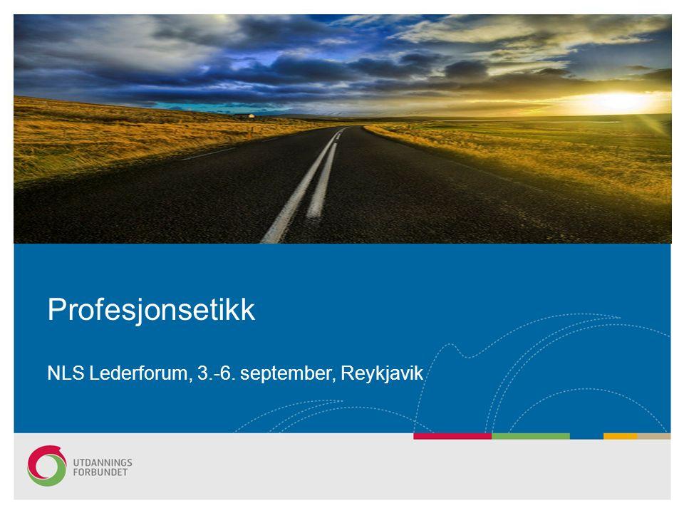 NLS Lederforum, 3.-6. september, Reykjavik Profesjonsetikk