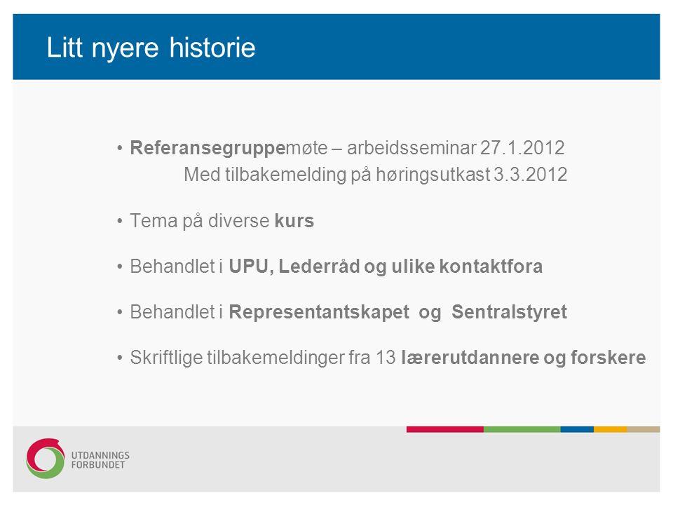 Litt nyere historie Referansegruppemøte – arbeidsseminar 27.1.2012 Med tilbakemelding på høringsutkast 3.3.2012 Tema på diverse kurs Behandlet i UPU,