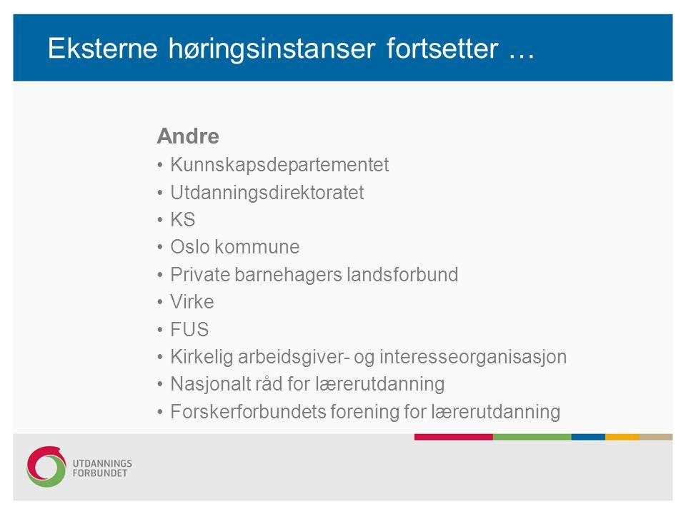 Eksterne høringsinstanser fortsetter … Andre Kunnskapsdepartementet Utdanningsdirektoratet KS Oslo kommune Private barnehagers landsforbund Virke FUS