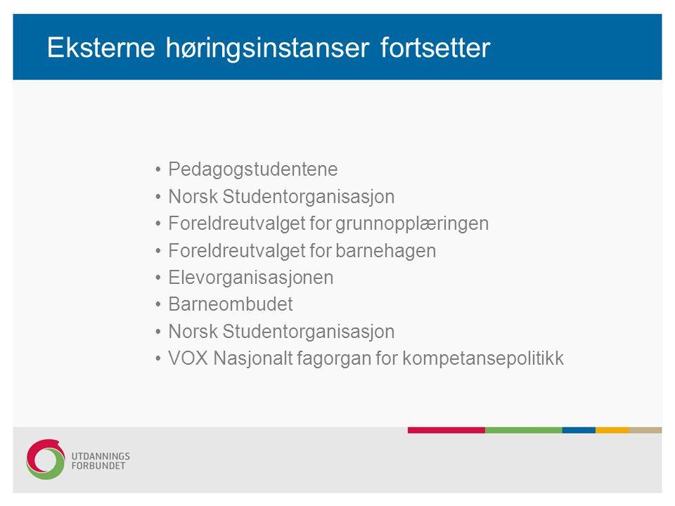 Eksterne høringsinstanser fortsetter Pedagogstudentene Norsk Studentorganisasjon Foreldreutvalget for grunnopplæringen Foreldreutvalget for barnehagen