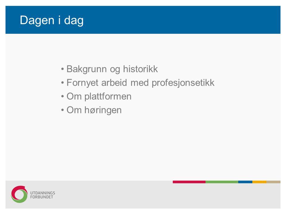 Dagen i dag Bakgrunn og historikk Fornyet arbeid med profesjonsetikk Om plattformen Om høringen