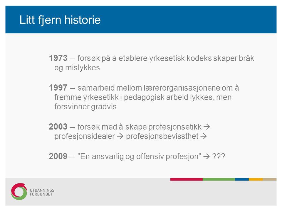 Litt fjern historie 1973 – forsøk på å etablere yrkesetisk kodeks skaper bråk og mislykkes 1997 – samarbeid mellom lærerorganisasjonene om å fremme yr