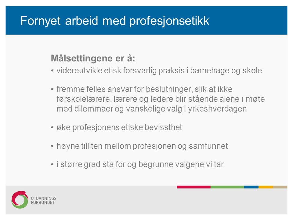 Fornyet arbeid med profesjonsetikk Målsettingene er å: videreutvikle etisk forsvarlig praksis i barnehage og skole fremme felles ansvar for beslutning