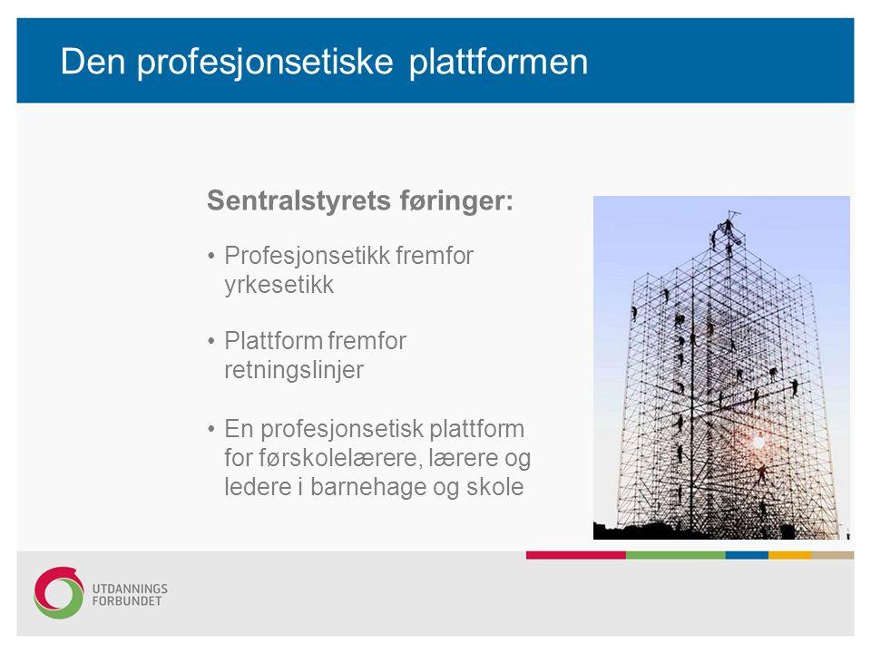 Den profesjonsetiske plattformen Sentralstyrets føringer: Profesjonsetikk fremfor yrkesetikk Plattform fremfor retningslinjer En profesjonsetisk platt