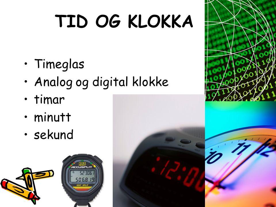 TID OG KLOKKA Timeglas Analog og digital klokke timar minutt sekund